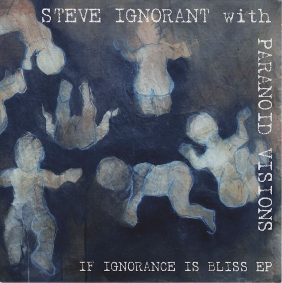 Steve Ignorant - Paranoid Visions - If Ignorance was Bliss